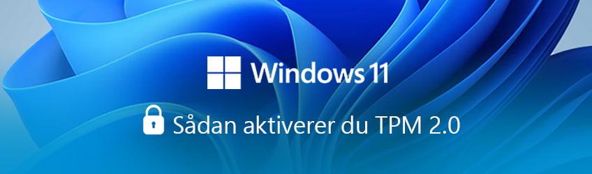Windows 11 opgradering og TPM 2.0